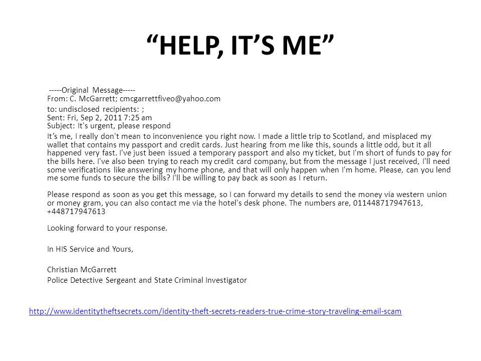 """HELP, IT'S ME"" -----Original Message----- From: C. McGarrett; cmcgarrettfiveo@yahoo.com to: undisclosed recipients: ; Sent: Fri, Sep 2, 2011 7:25 am"