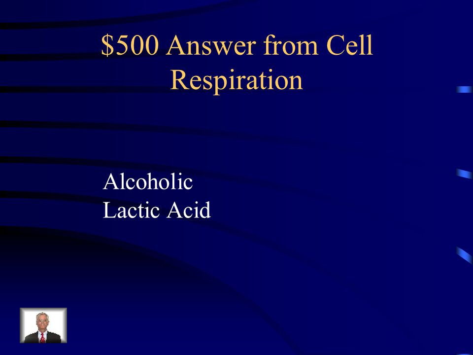 $500 Question from Cell Respiration What are the two main types of fermentation?