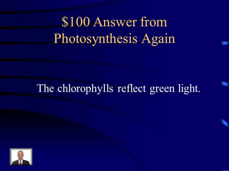 $100 Question from Photosynthesis Again Why are plants green?