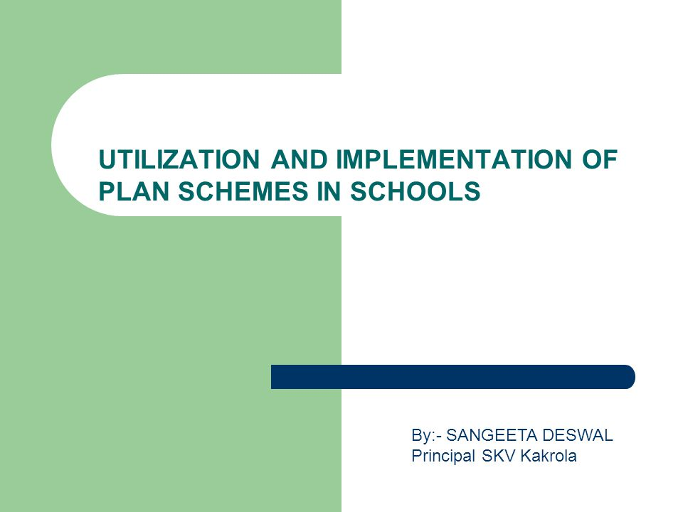 UTILIZATION AND IMPLEMENTATION OF PLAN SCHEMES IN SCHOOLS By:- SANGEETA DESWAL Principal SKV Kakrola