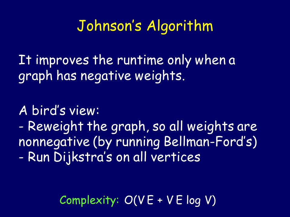 Johnson's Algorithm It improves the runtime only when a graph has negative weights.