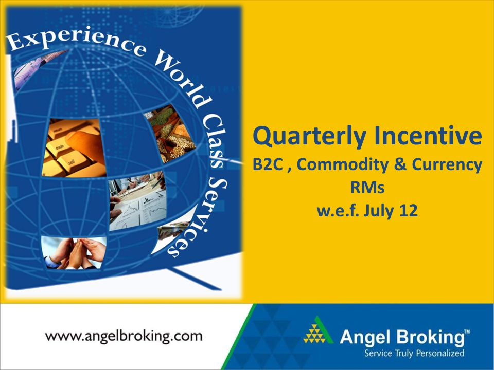 Note : Data for Aug is from 1 st – 15 th August 2010 Title Quarterly Incentive B2C, Commodity & Currency RMs w.e.f.