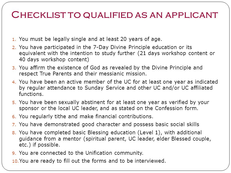 Checklist to qualified as an applicant 1. You must be legally single and at least 20 years of age. 2. You have participated in the 7-Day Divine Princi