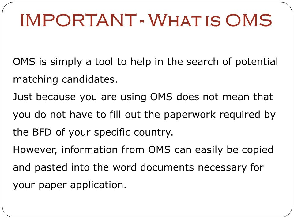 IMPORTANT - What is OMS OMS is simply a tool to help in the search of potential matching candidates. Just because you are using OMS does not mean that