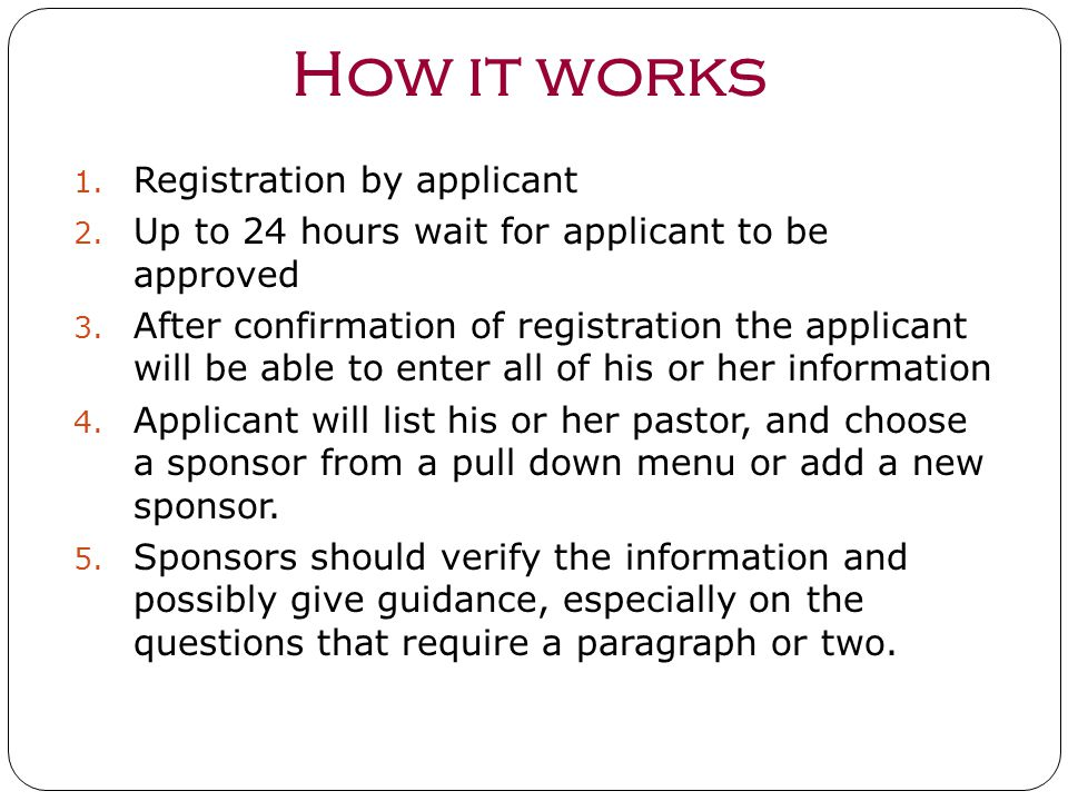 How it works 1. Registration by applicant 2. Up to 24 hours wait for applicant to be approved 3. After confirmation of registration the applicant will
