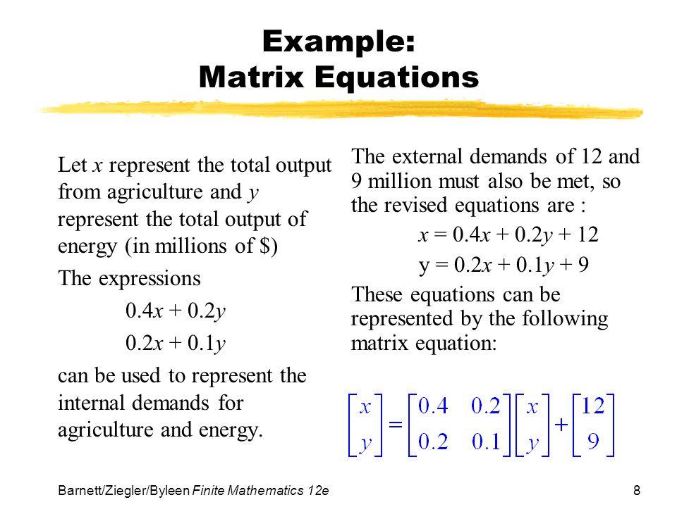 19 Barnett/Ziegler/Byleen Finite Mathematics 12e Example (continued) The technology matrix is as follows: Output A E M Input AEMAEM = M
