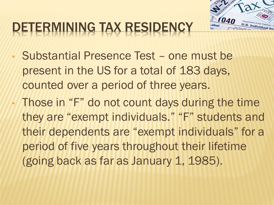Substantial Presence Test – one must be present in the US for a total of 183 days, counted over a period of three years.