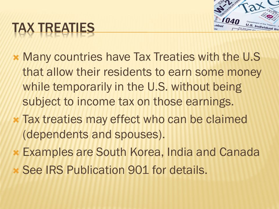  Many countries have Tax Treaties with the U.S that allow their residents to earn some money while temporarily in the U.S.