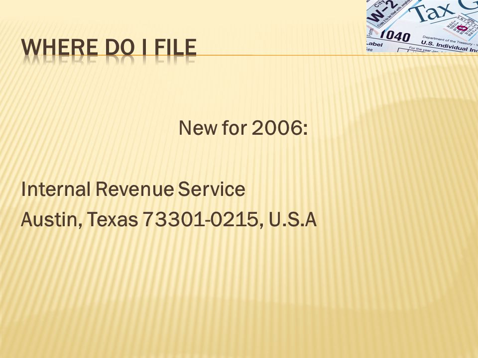 New for 2006: Internal Revenue Service Austin, Texas 73301-0215, U.S.A