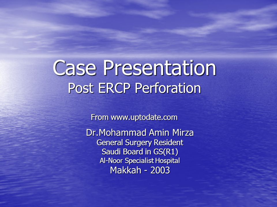 Case Presentation Post ERCP Perforation From www.uptodate.com Dr.Mohammad Amin Mirza General Surgery Resident Saudi Board in GS(R1) Al-Noor Specialist