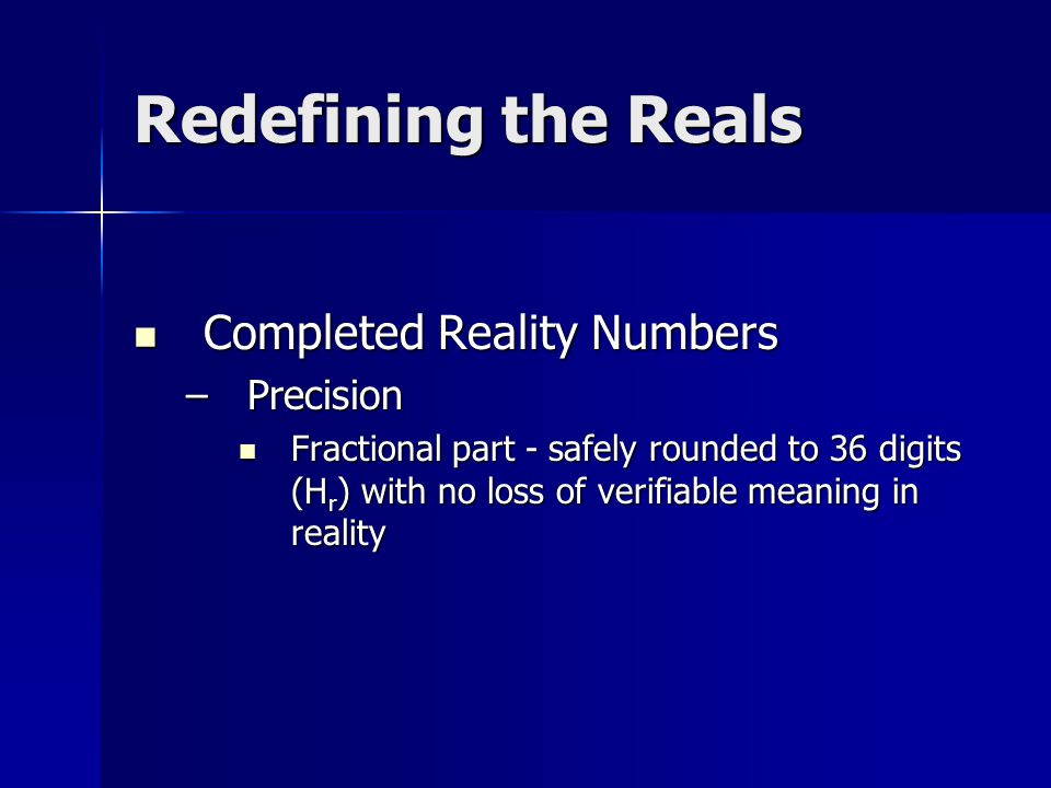 Completed Reality Numbers –P–P–P–Precision Fractional part - safely rounded to 36 digits (Hr) with no loss of verifiable meaning in reality