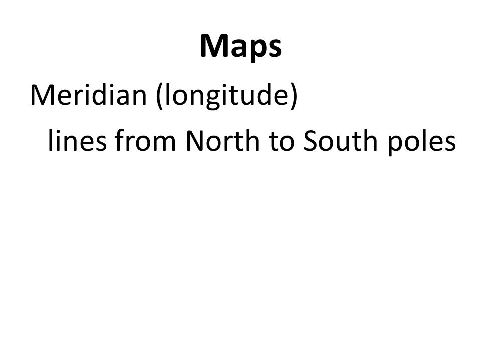 Maps Meridian (longitude) lines from North to South poles