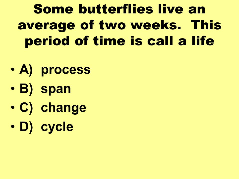 Some butterflies live an average of two weeks.