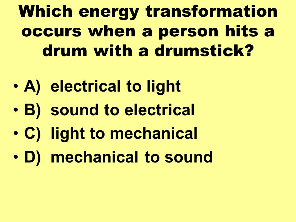 Which energy transformation occurs when a person hits a drum with a drumstick.