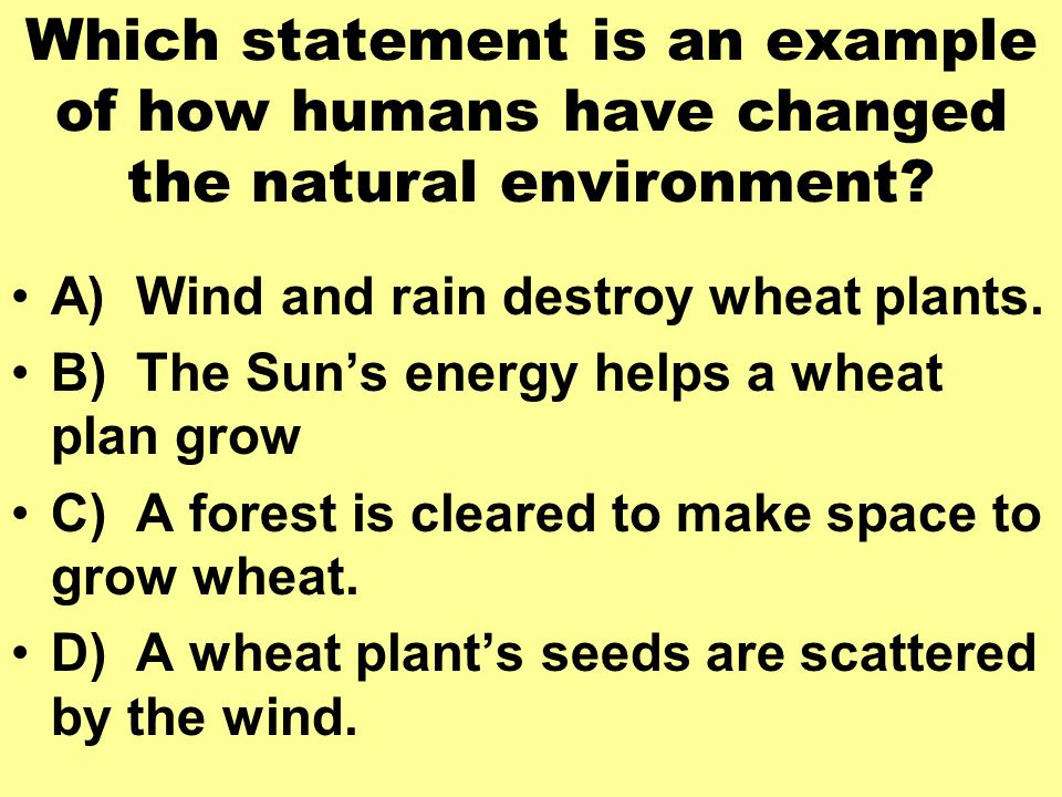 Which statement is an example of how humans have changed the natural environment.