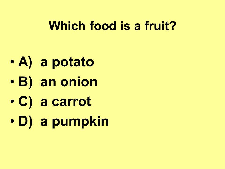 Which food is a fruit? A) a potato B) an onion C) a carrot D) a pumpkin