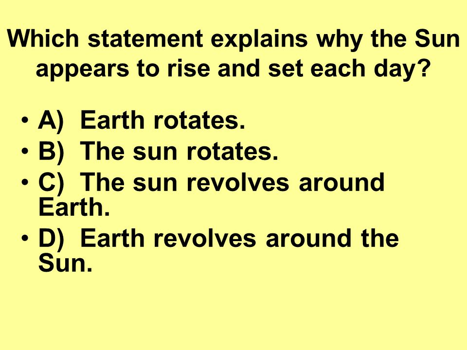 Which statement explains why the Sun appears to rise and set each day.