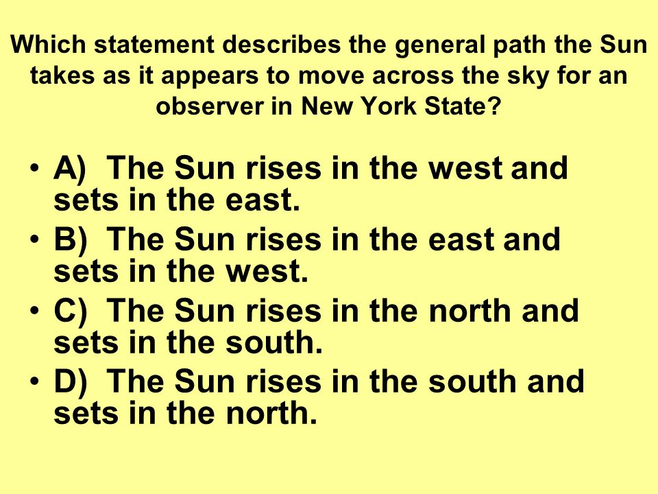 Which statement describes the general path the Sun takes as it appears to move across the sky for an observer in New York State.