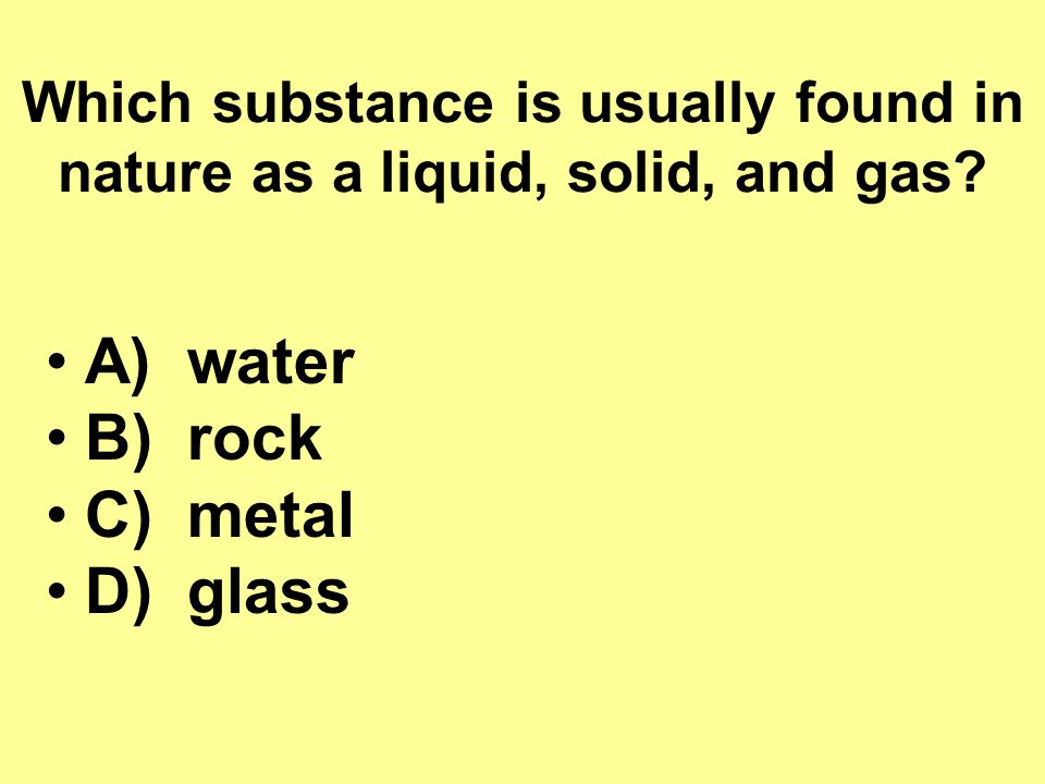 Which substance is usually found in nature as a liquid, solid, and gas.