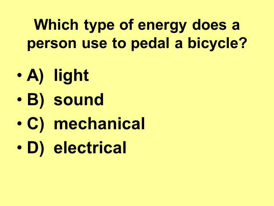 Which type of energy does a person use to pedal a bicycle.