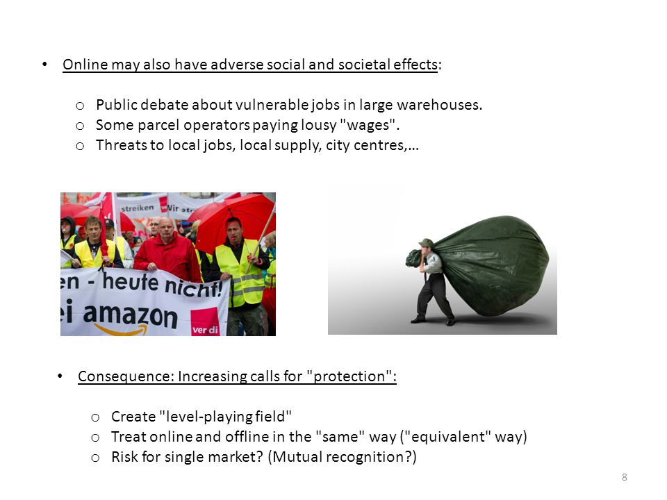 8 Online may also have adverse social and societal effects: o Public debate about vulnerable jobs in large warehouses.
