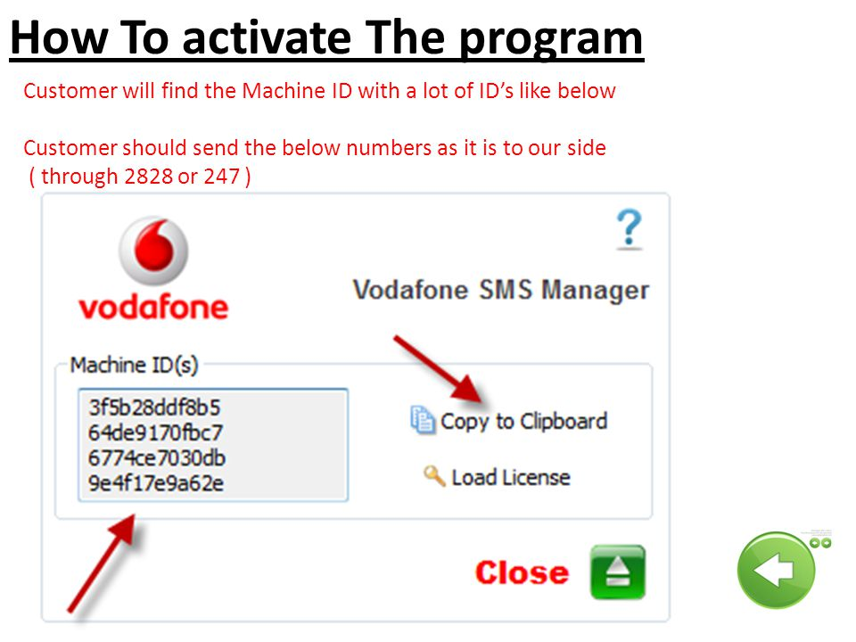 How To activate The program Customer will find the Machine ID with a lot of ID's like below Customer should send the below numbers as it is to our side ( through 2828 or 247 )