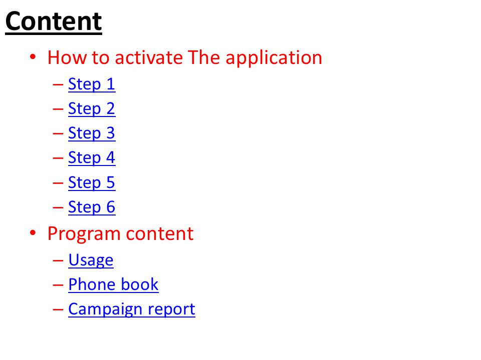 Content How to activate The application – Step 1 Step 1 – Step 2 Step 2 – Step 3 Step 3 – Step 4 Step 4 – Step 5 Step 5 – Step 6 Step 6 Program content – Usage Usage – Phone book Phone book – Campaign report Campaign report