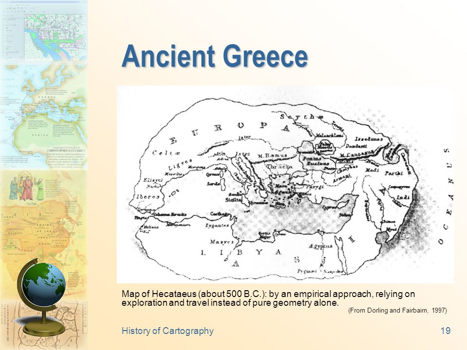 History of Cartography18 Cartography in Europe  Aristotle (384-322 B.C.): Earth is a sphere.