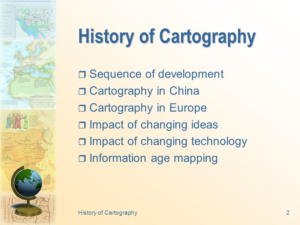 2  Sequence of development  Cartography in China  Cartography in Europe  Impact of changing ideas  Impact of changing technology  Information age mapping