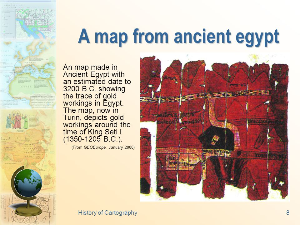 History of Cartography8 A map from ancient egypt An map made in Ancient Egypt with an estimated date to 3200 B.C.
