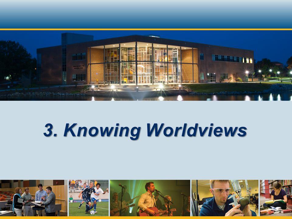 3. Knowing Worldviews