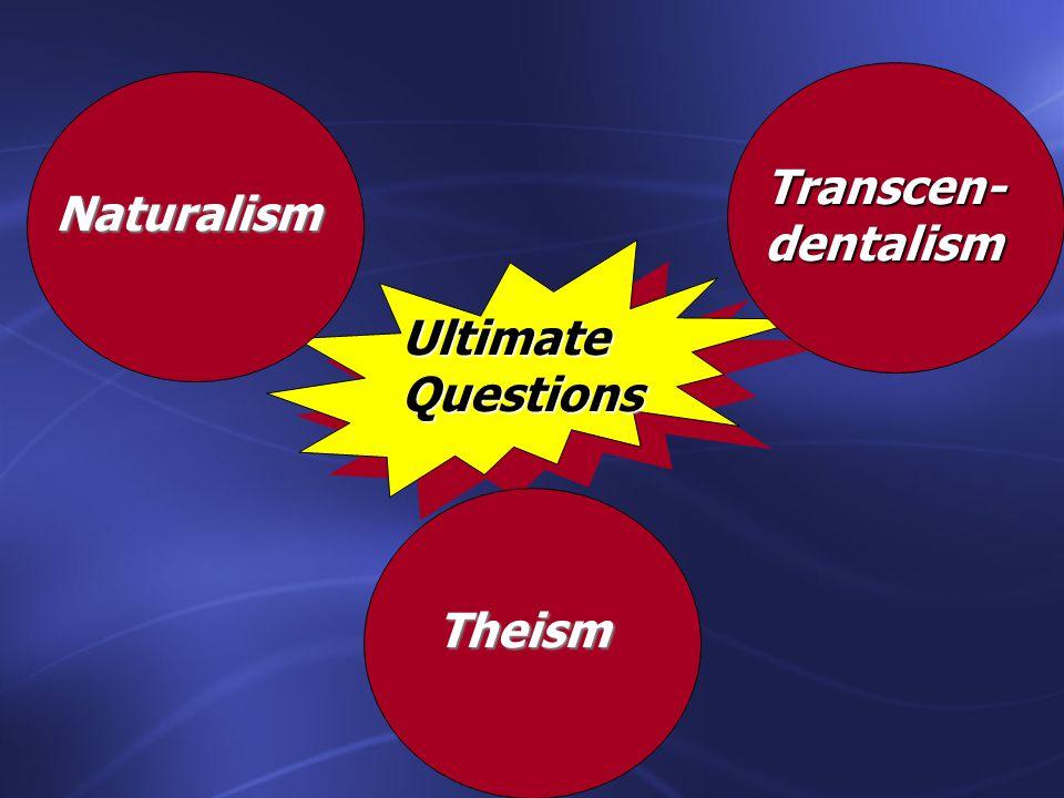 UltimateQuestions Naturalism Transcen-dentalism Theism