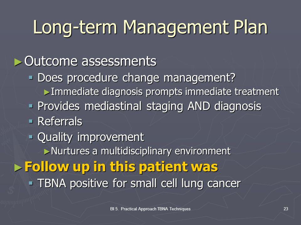 BI 5. Practical Approach TBNA Techniques23 Long-term Management Plan ► Outcome assessments  Does procedure change management? ► Immediate diagnosis p