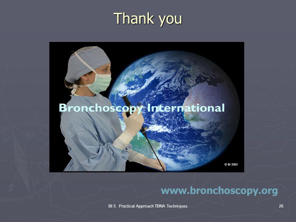 BI 5. Practical Approach TBNA Techniques26 Thank you www.bronchoscopy.org