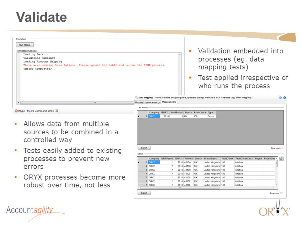 Validate  Allows data from multiple sources to be combined in a controlled way  Tests easily added to existing processes to prevent new errors  ORY