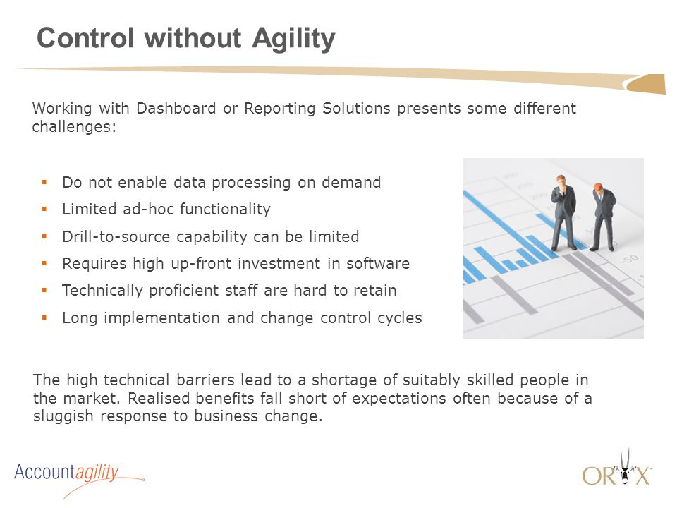 Control without Agility  Do not enable data processing on demand  Limited ad-hoc functionality  Drill-to-source capability can be limited  Require