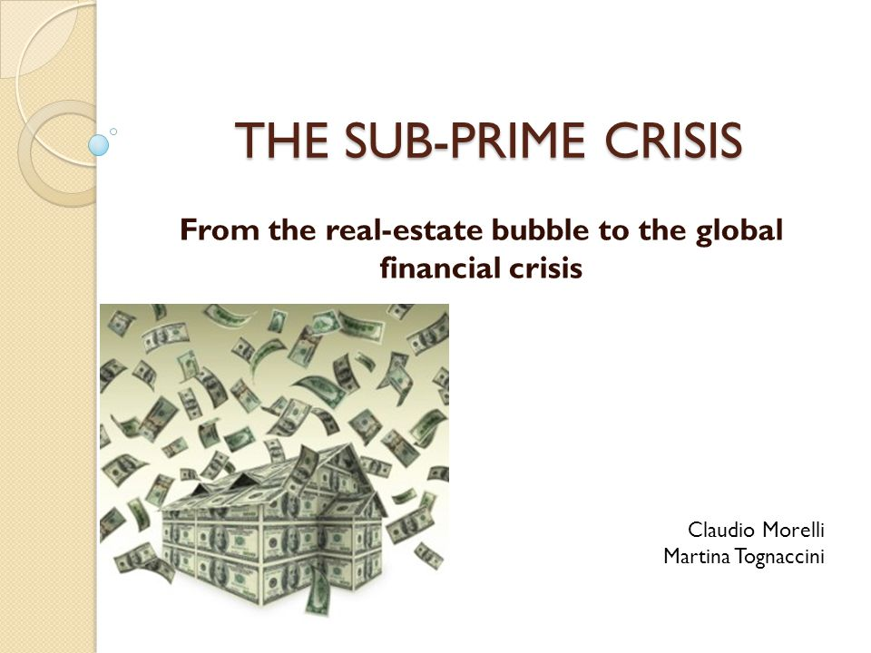 THE SUB-PRIME CRISIS From the real-estate bubble to the global financial crisis Claudio Morelli Martina Tognaccini