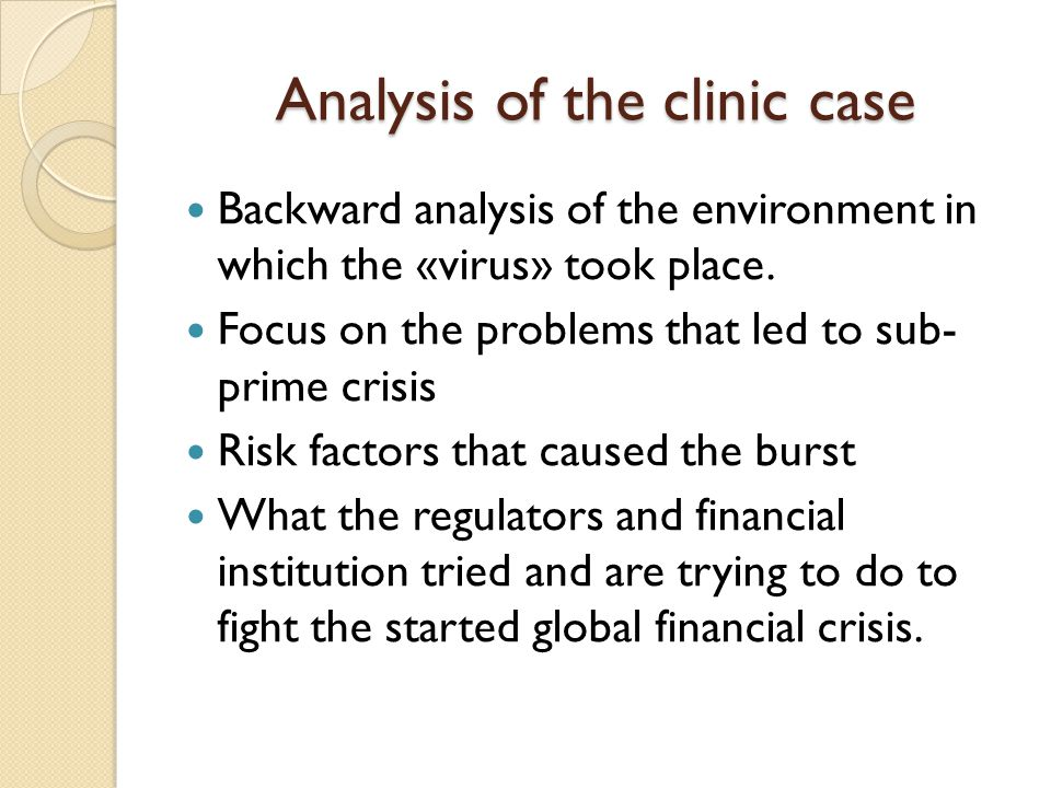 Analysis of the clinic case Backward analysis of the environment in which the «virus» took place.