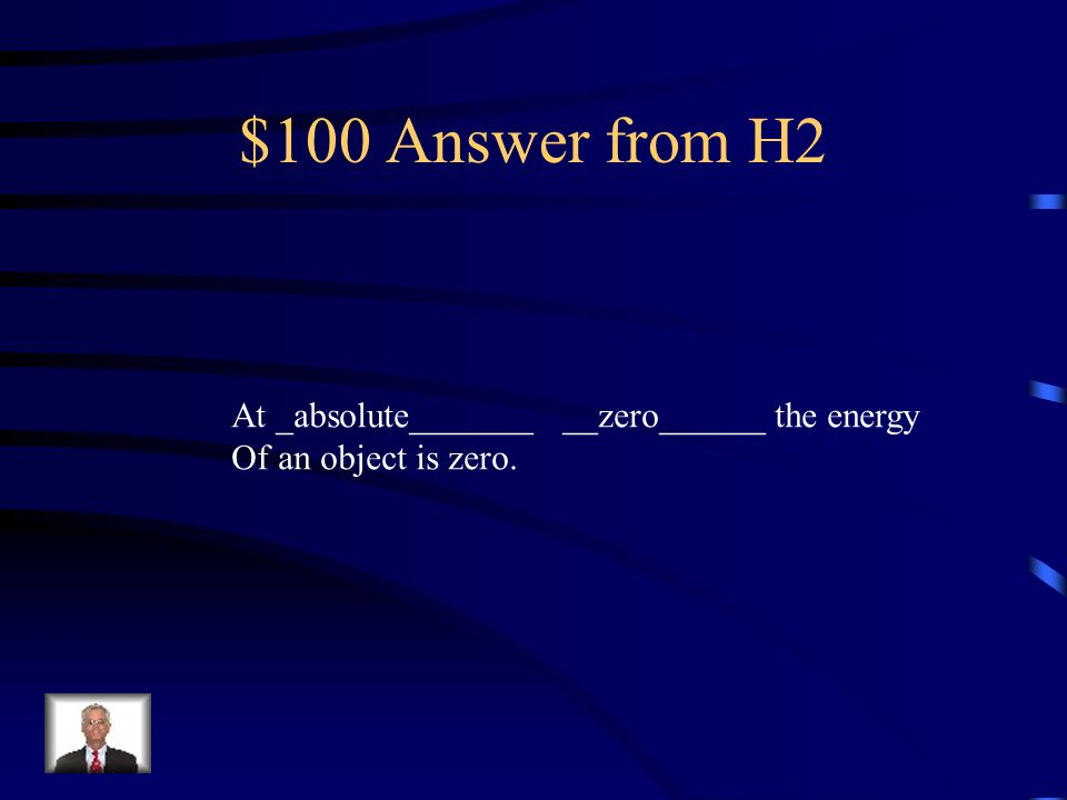 $100 Question from H2 At ________ ________ the energy Of an object is zero.