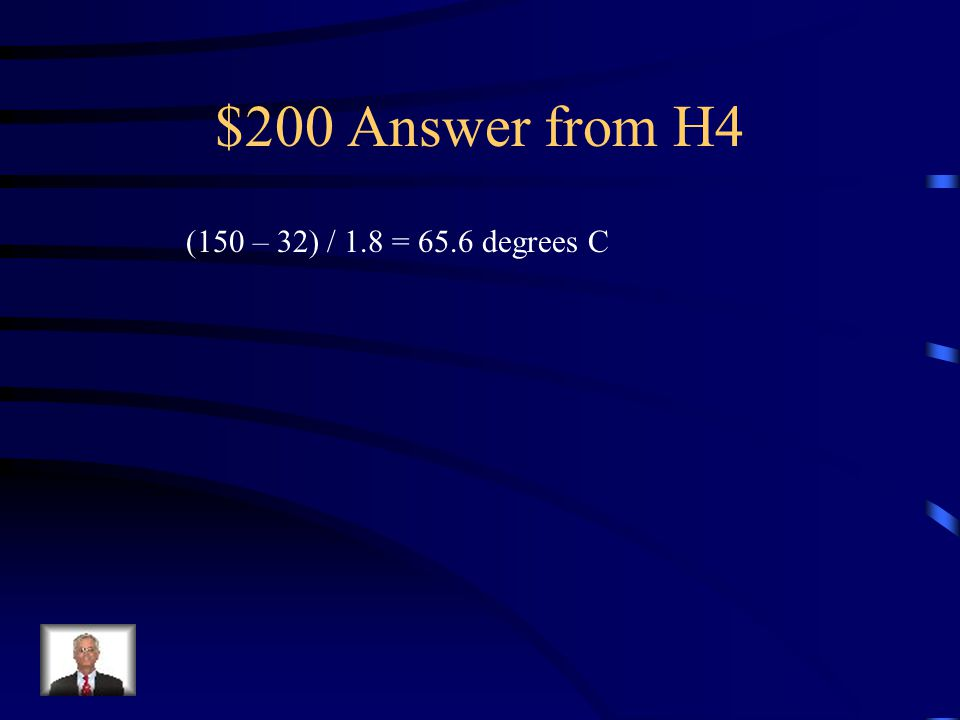 $200 Question from H4 What Is 150 degrees Fahrenheit on the Celsius scale?