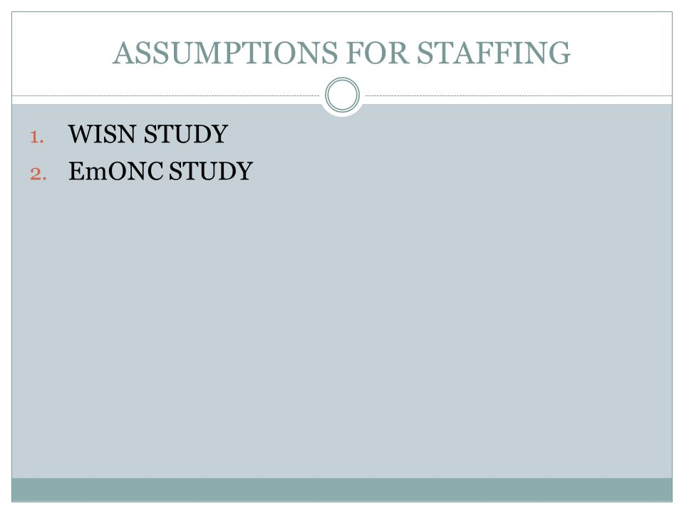 ASSUMPTIONS FOR STAFFING 1. WISN STUDY 2. EmONC STUDY