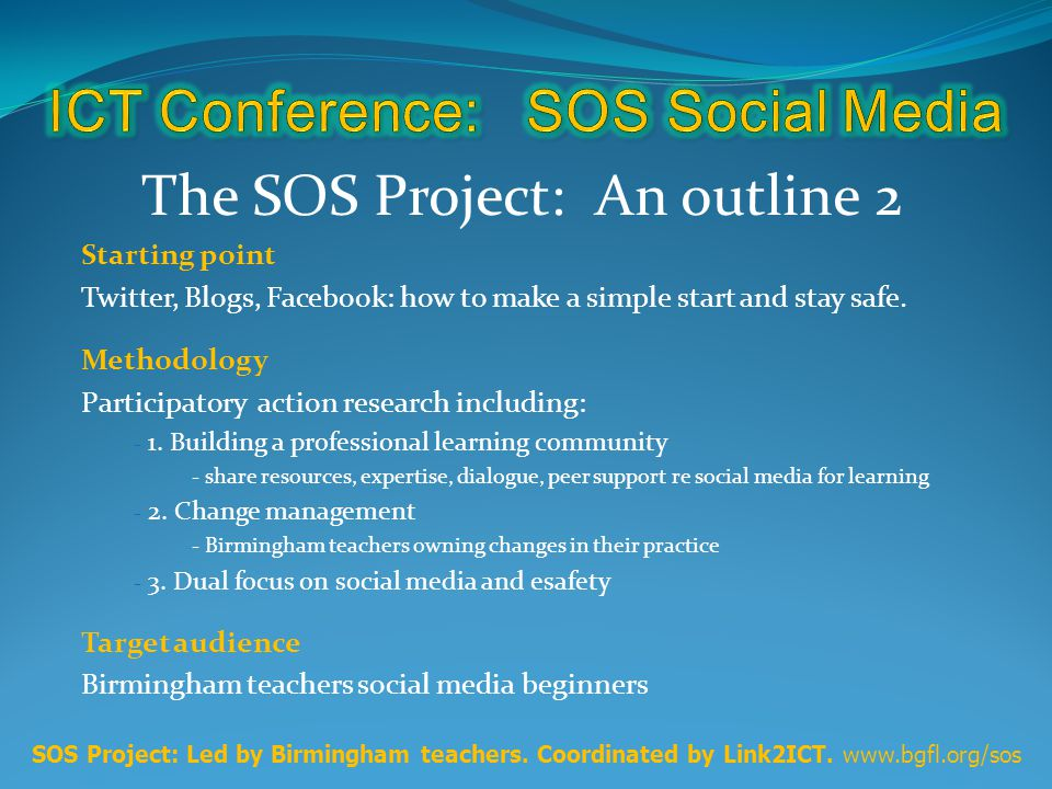 The SOS Project: An outline 2 Starting point Twitter, Blogs, Facebook: how to make a simple start and stay safe.