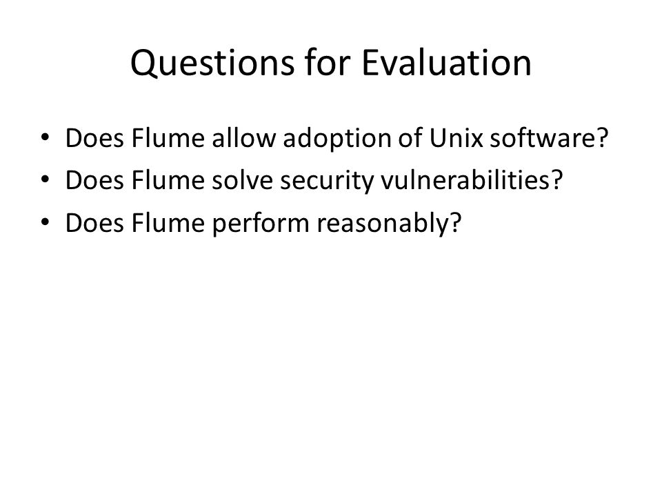 Questions for Evaluation Does Flume allow adoption of Unix software.