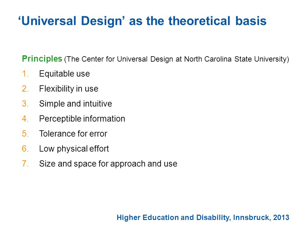 'Universal Design' as the theoretical basis Higher Education and Disability, Innsbruck, 2013 Principles (The Center for Universal Design at North Carolina State University) 1.