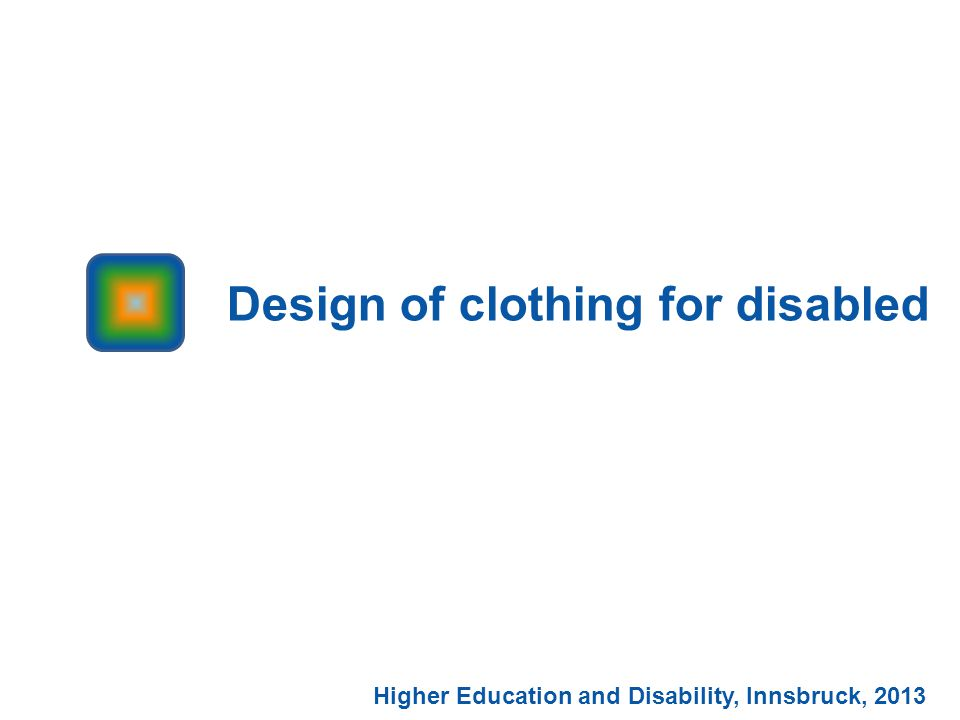 Design of clothing for disabled Higher Education and Disability, Innsbruck, 2013