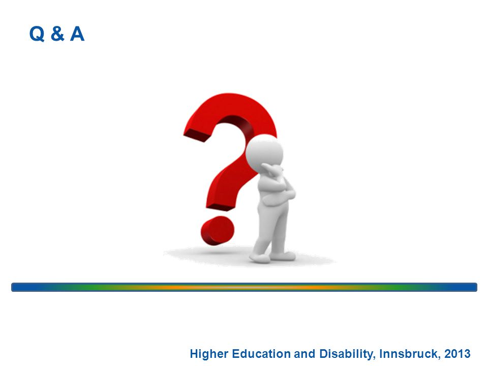Q & A Higher Education and Disability, Innsbruck, 2013