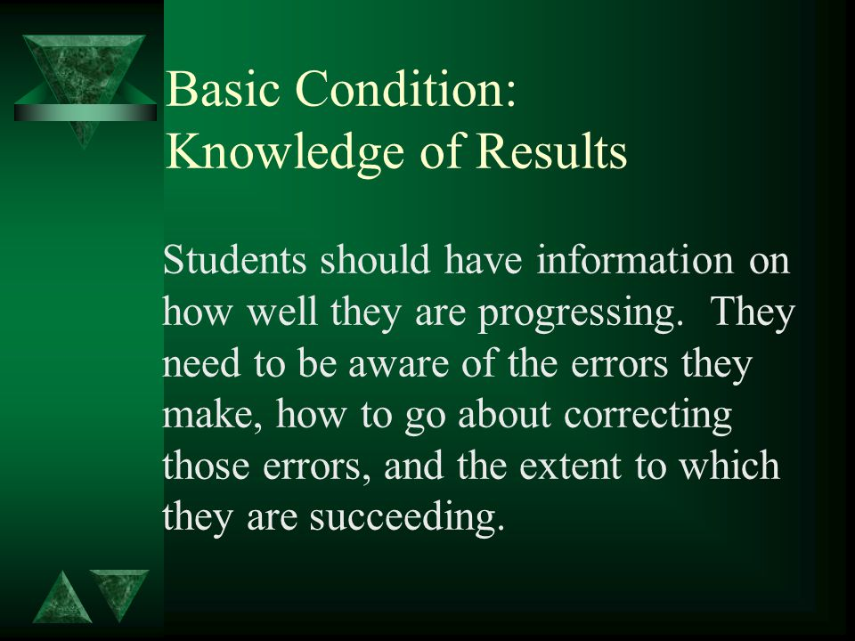 Basic Condition: Knowledge of Results Students should have information on how well they are progressing.