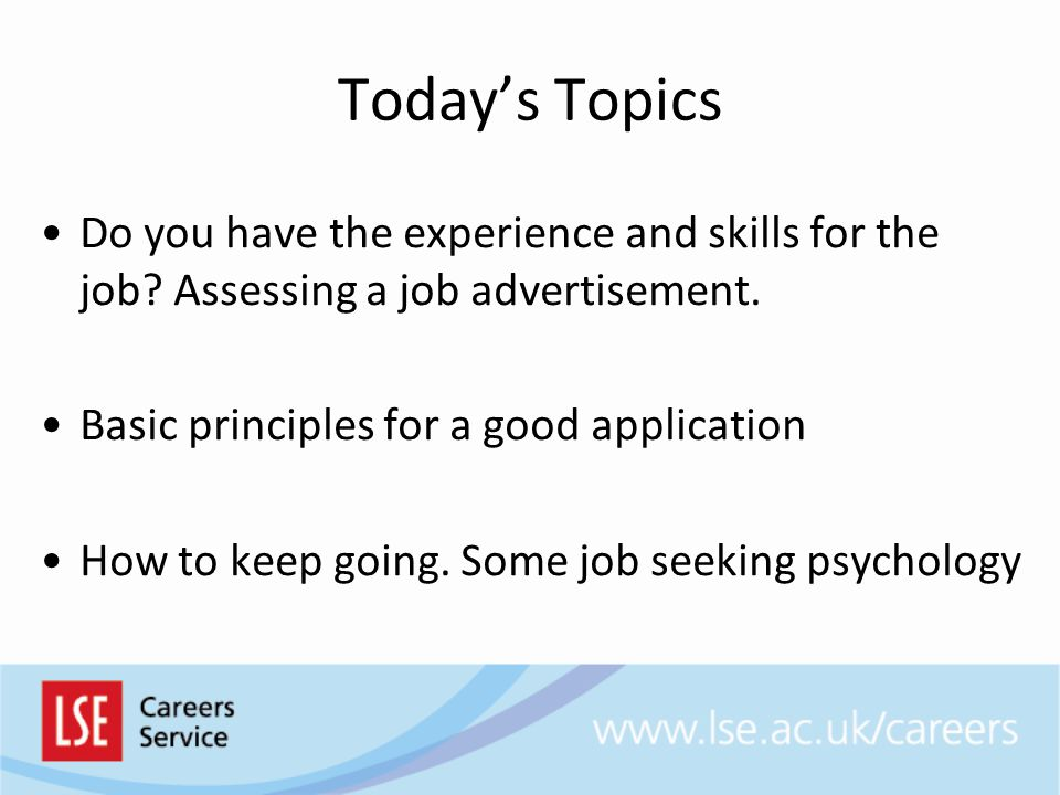 Today's Topics Do you have the experience and skills for the job.