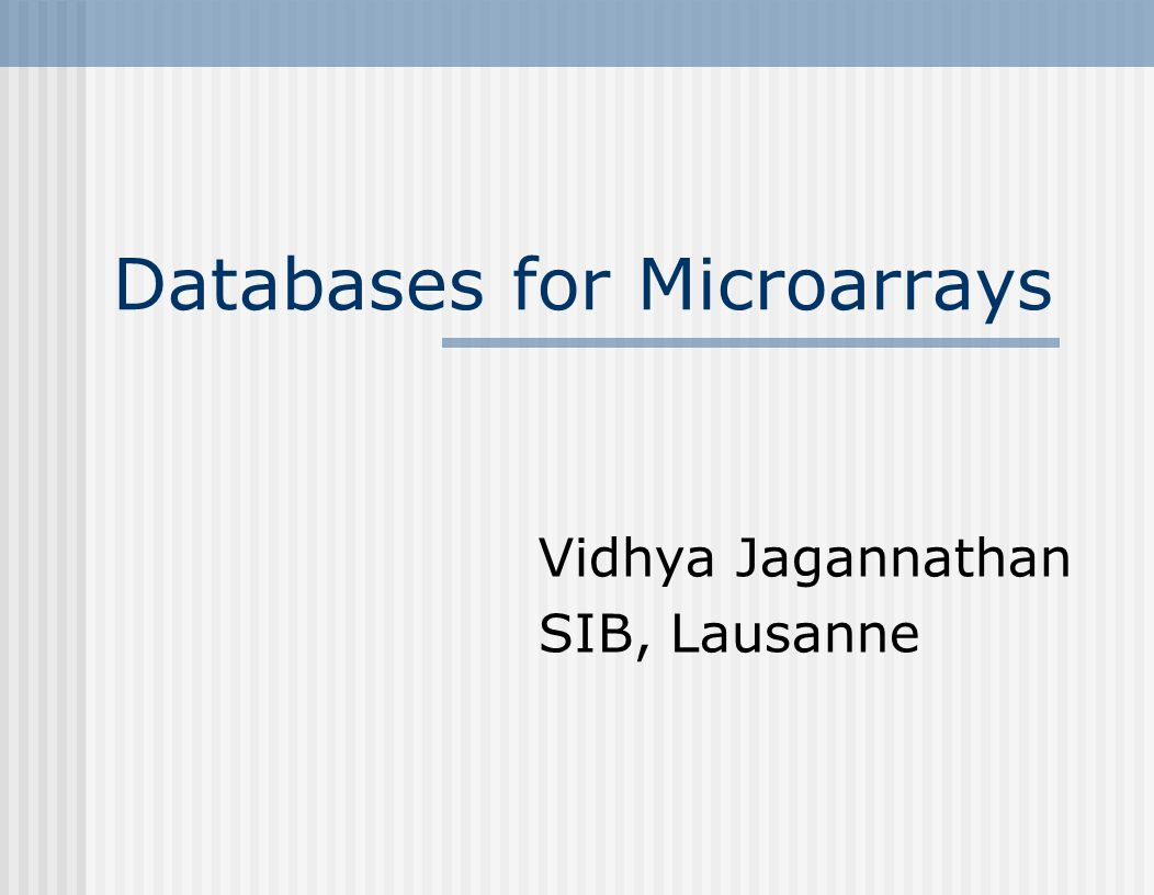 Databases for Microarrays Vidhya Jagannathan SIB, Lausanne