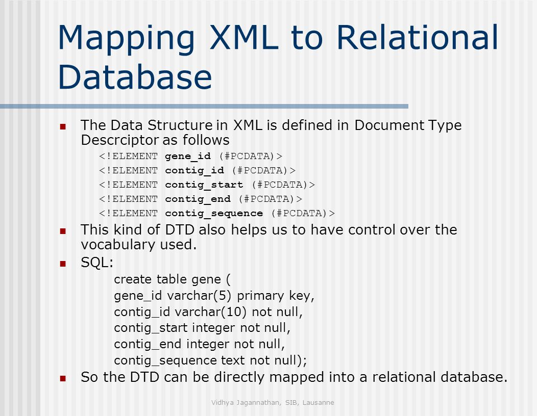 Vidhya Jagannathan, SIB, Lausanne Mapping XML to Relational Database The Data Structure in XML is defined in Document Type Descrciptor as follows This